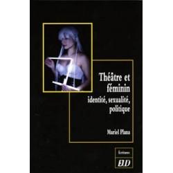 Théâtre et féminin Identité, sexualité, politique