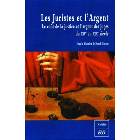 Les Juristes et l'argent Le coût de la justice et l'argent des juges du XIVe au XIXe siècle
