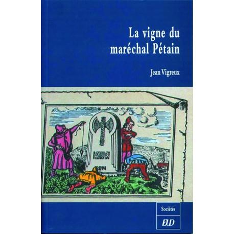 La Vigne du Maréchal Pétain Un faire-valoir de la Révolution Nationale