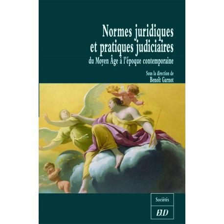 Normes juridiques et pratiques judiciaires Du Moyen-Age à l'époque contemporaine