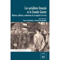 Les socialistes français et la Grande Guerre Ministres, militants, combattants de la majorité (1914-1918)