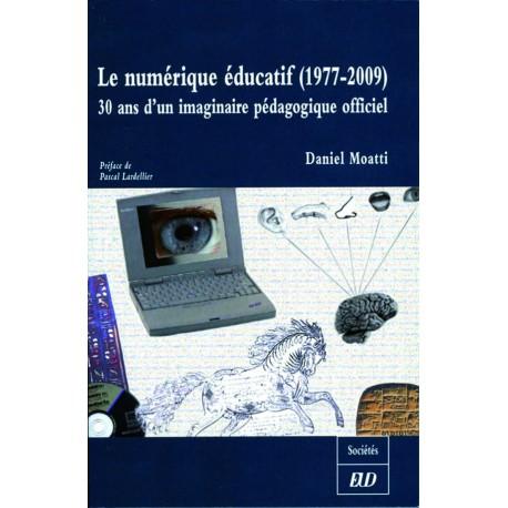 Le numérique éducatif (1977-2009) 30 ans d'imaginaire pédagogique officiel