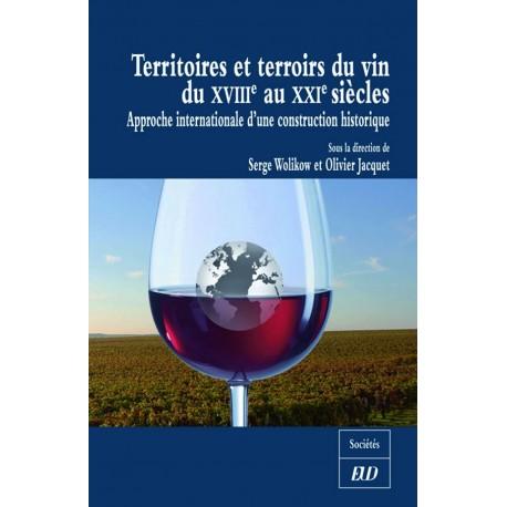 Territoires et terroirs du vin du XVIIIe au XXIe siècle Approche internationale d'une construction historique