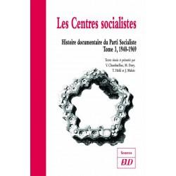 Les Centres socialistes Histoire documentaire du Parti Socialiste, volume 3 (1940-1969)