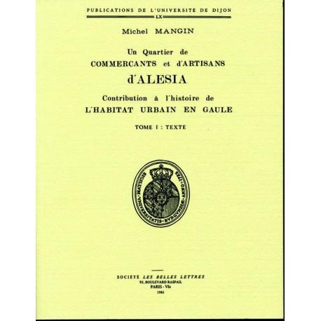 Un quartier de commerçants et d'artisans d'Alésia Contribution à l'histoire de l'habitat urbain en Gaule Tome I : texte