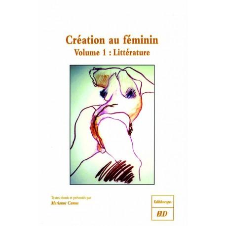 La Création au fémininVolume 1 : Littératures