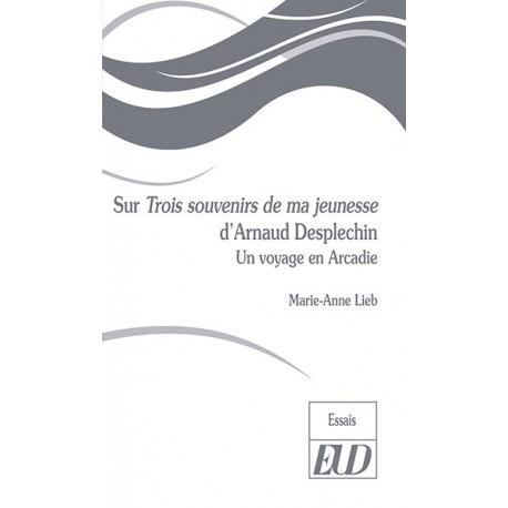 Sur Trois souvenirs de ma jeunesse d'Arnaud Desplechin