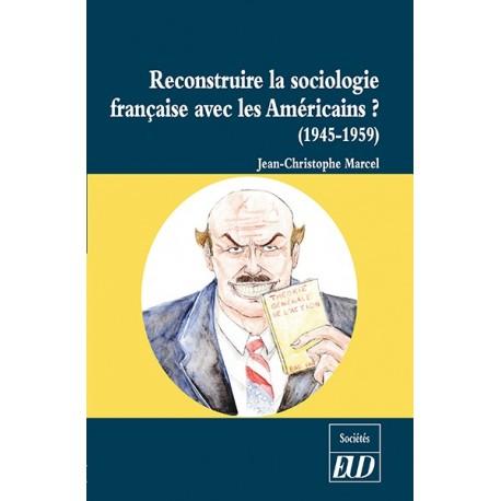 Reconstruire la sociologie française avec les Américains ?