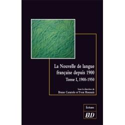 La Nouvelle de la langue française depuis 1900. Tome I, 1900-1950