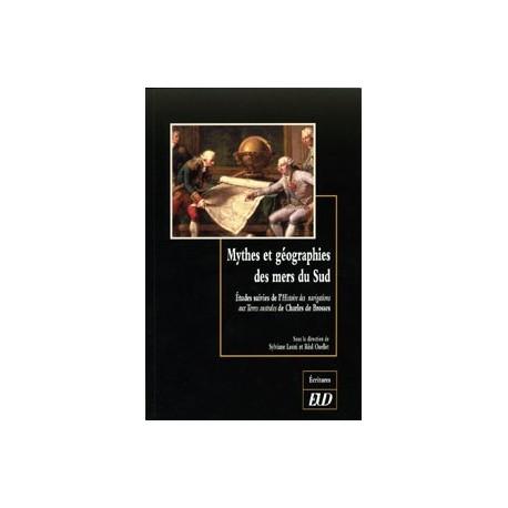 Mythes et Géographies des Mers du Sud Études suivies de l'Histoire des navigations aux terres australes de Charles de Brosses