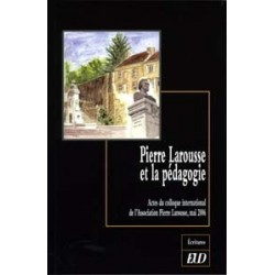 Pierre Larousse et la pédagogie Actes du colloque international de l'Association Pierre Larousse, mai 2006