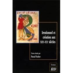 Irrationnel et création aux XIXe et XXe siècles : « Son art est le chant conscient de l'irrationnel »