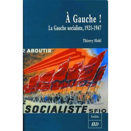 À Gauche ! : la gauche socialiste, 1921-1947
