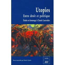 Utopies : entre droit et politique Études en l'honneur de Claude Courvoisier