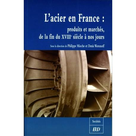 L'Acier en France Produits et marchés de la fin du XVIIIè siècle à nos jours