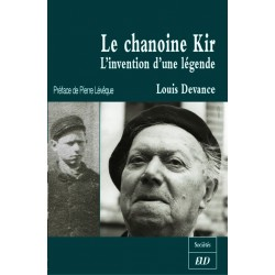 Le Chanoine Kir L'Invention d'une légende