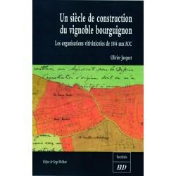 Un siècle de construction du vignoble bourguignon Les organisations vitivinicoles de 1884 aux AOC