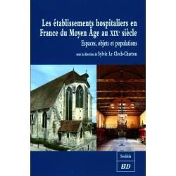 Les établissements hospitaliers en France du Moyen âge au XIXe siècle Espaces, objets et populations
