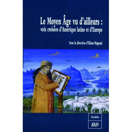 Le Moyen âge vu d'ailleurs Voix croisées d'Amérique latine et d'Europe