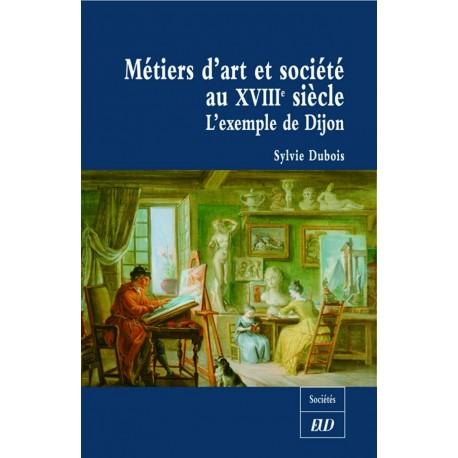 Métiers d'art et société au XVIIIe siècle L'exemple de Dijon