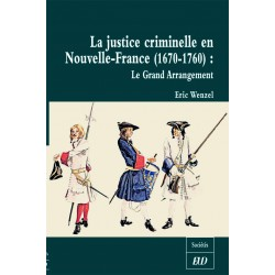La justice criminelle en Nouvelle-France (1670-1760) Le grand arrangement