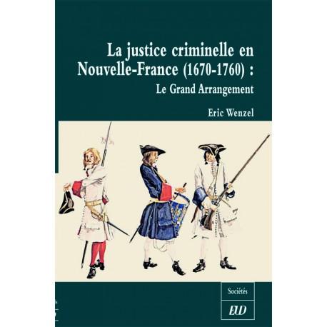 La justice criminelle en Nouvelle-France (1670-1760) Le grand arrangement