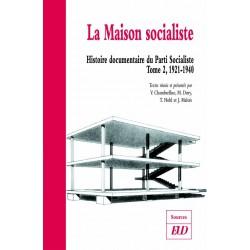 La maison socialiste Histoire documentaire du Parti Socialiste, volume 2 (1921-1940)