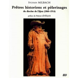 Prêtres historiens et pèlerinages du diocèse de Dijon 1860-1914