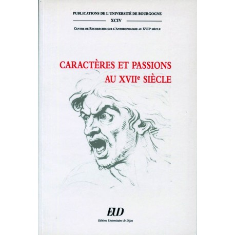 Caractères et passions au XVIIe siècle Centre de recherche sur l'anthropologie au XVIIe siècle
