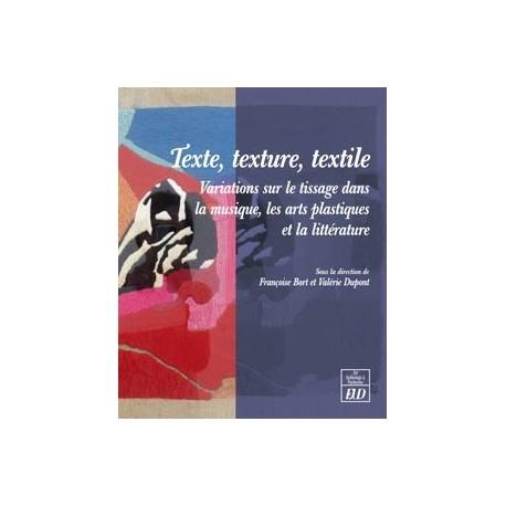 Textes, texture, textileVariations sur le tissage dans la musique, les arts plastiques et la littérature