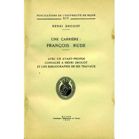Une carrière : François Rude Avec un avant-propos consacré à Henri Drouot et une bibliographie de ses travaux
