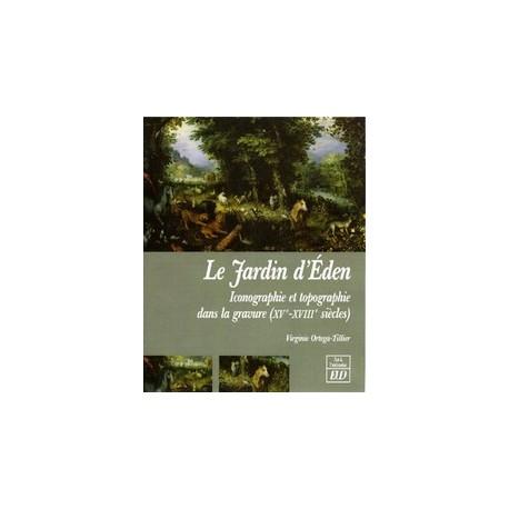 Le Jardin d''Éden Iconographie et topographie dans la gravure, XV-XVIIIe siècles