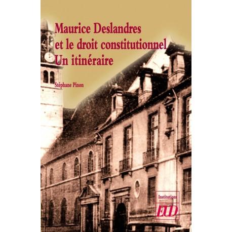 Maurice Deslandres et le droit constitutionnel Un itinéraire