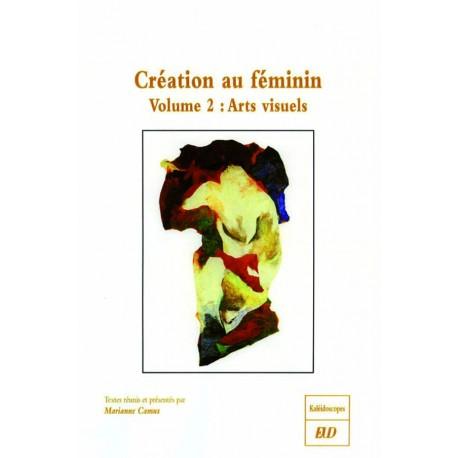 La Création au fémininVolume 2 : arts visuels