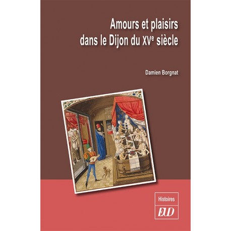 Amours et plaisirs dans le Dijon du XVe siècle