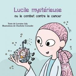 Lucile mystérieuse ou le combat contre le cancer