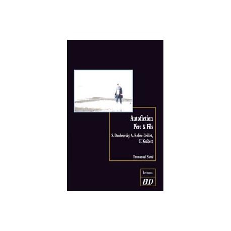 Autofiction, père & fils : S. Doubrovsky, A. Robbe-Grillet, H. Guibert
