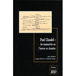 Paul Claudel Les manuscrits ou l'œuvre en chantier
