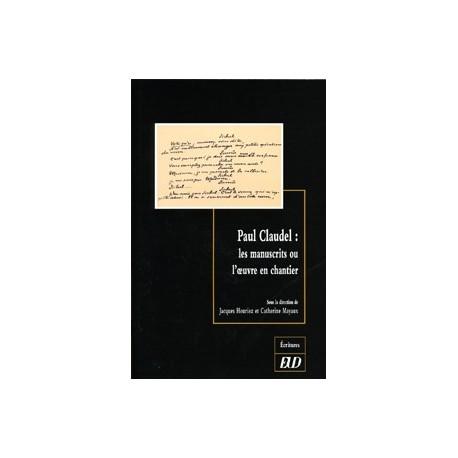 Paul Claudel Les manuscrits ou l'œuvre en chantier